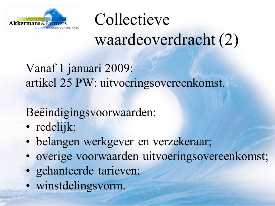 Collectieve waardeoverdracht (3) Artikel 25, lid 1 onderdeel h PW: Regeling m.b.t beëindigingsvoorwaarden kan geen uitsluiting van collectieve waardeoverdracht inhouden (nieuw).