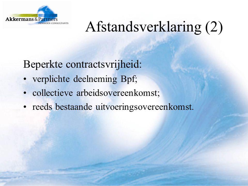 Afstandsverklaring (3) Verplichte aanmelding nieuwe deelnemers: Gevolg: werknemer kan geen afstand doen.