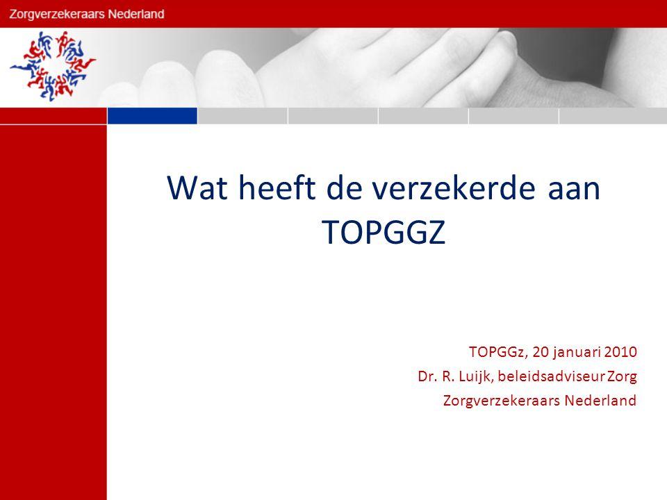 Wat heeft de verzekerde aan TOPGGZ TOPGGz, 20 januari 2010 Dr.
