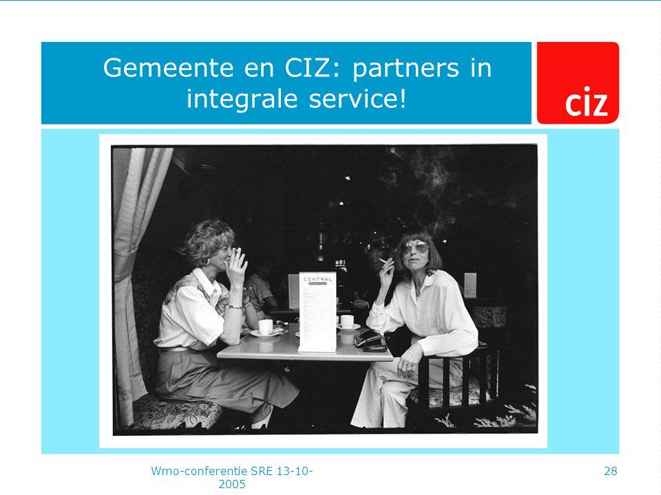 Wmo-conferentie SRE 13-10- 2005 28 Gemeente en CIZ: partners in integrale service!