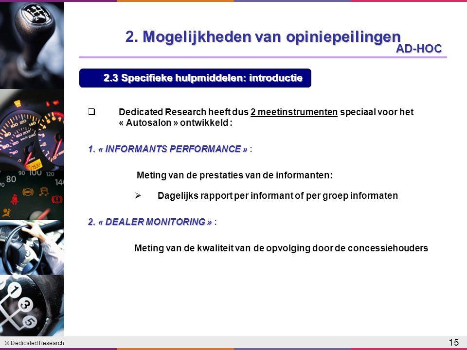 © Dedicated Research 15 AD-HOC  Dedicated Research heeft dus 2 meetinstrumenten speciaal voor het « Autosalon » ontwikkeld : 1.