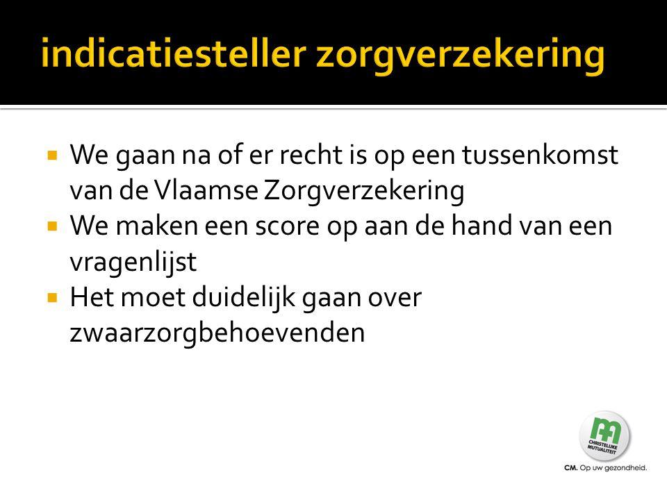  We gaan na of er recht is op een tussenkomst van de Vlaamse Zorgverzekering  We maken een score op aan de hand van een vragenlijst  Het moet duide