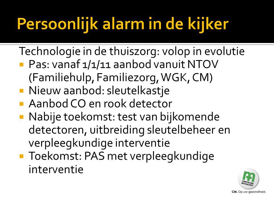 Technologie in de thuiszorg: volop in evolutie  Pas: vanaf 1/1/11 aanbod vanuit NTOV (Familiehulp, Familiezorg, WGK, CM)  Nieuw aanbod: sleutelkastj