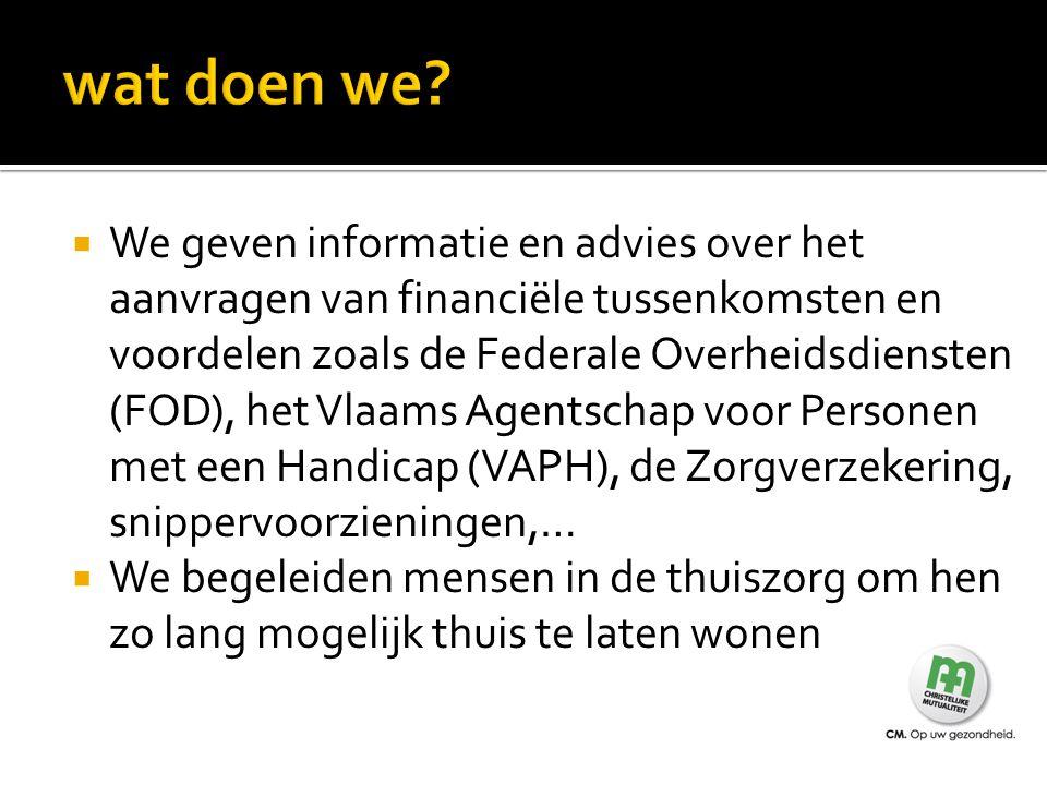  We geven informatie en advies over het aanvragen van financiële tussenkomsten en voordelen zoals de Federale Overheidsdiensten (FOD), het Vlaams Age