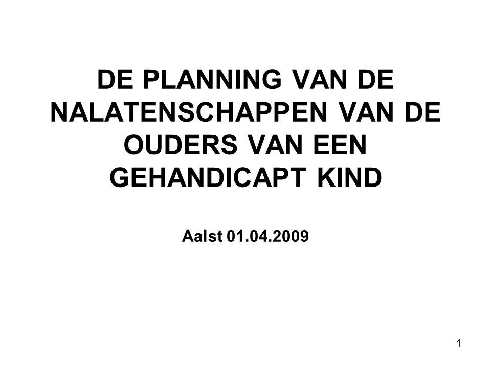 1 DE PLANNING VAN DE NALATENSCHAPPEN VAN DE OUDERS VAN EEN GEHANDICAPT KIND Aalst 01.04.2009