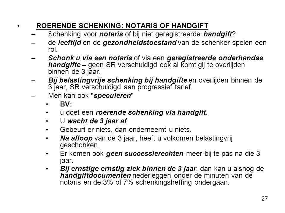 27 ROERENDE SCHENKING: NOTARIS OF HANDGIFT –Schenking voor notaris of bij niet geregistreerde handgift? –de leeftijd en de gezondheidstoestand van de