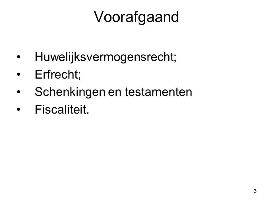 3 Voorafgaand Huwelijksvermogensrecht; Erfrecht; Schenkingen en testamenten Fiscaliteit.