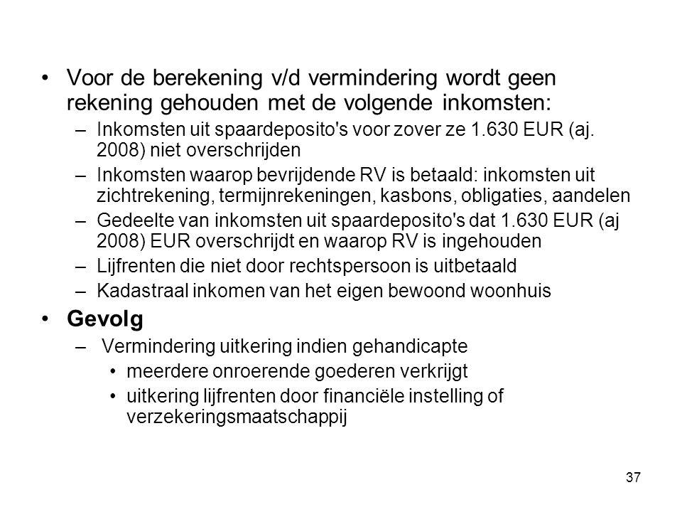 37 Voor de berekening v/d vermindering wordt geen rekening gehouden met de volgende inkomsten: –Inkomsten uit spaardeposito's voor zover ze 1.630 EUR