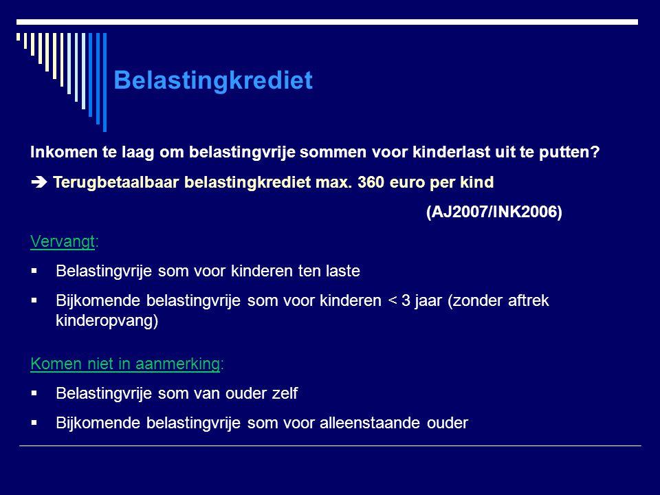 Belastingkrediet Inkomen te laag om belastingvrije sommen voor kinderlast uit te putten?  Terugbetaalbaar belastingkrediet max. 360 euro per kind (AJ