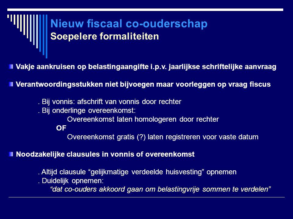 Nieuw fiscaal co-ouderschap Soepelere formaliteiten Vakje aankruisen op belastingaangifte i.p.v. jaarlijkse schriftelijke aanvraag Verantwoordingsstuk