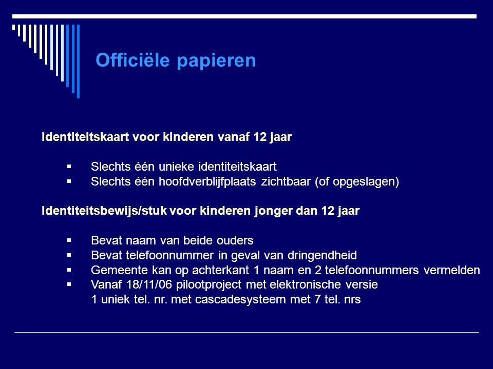 Officiële papieren Identiteitskaart voor kinderen vanaf 12 jaar  Slechts één unieke identiteitskaart  Slechts één hoofdverblijfplaats zichtbaar (of