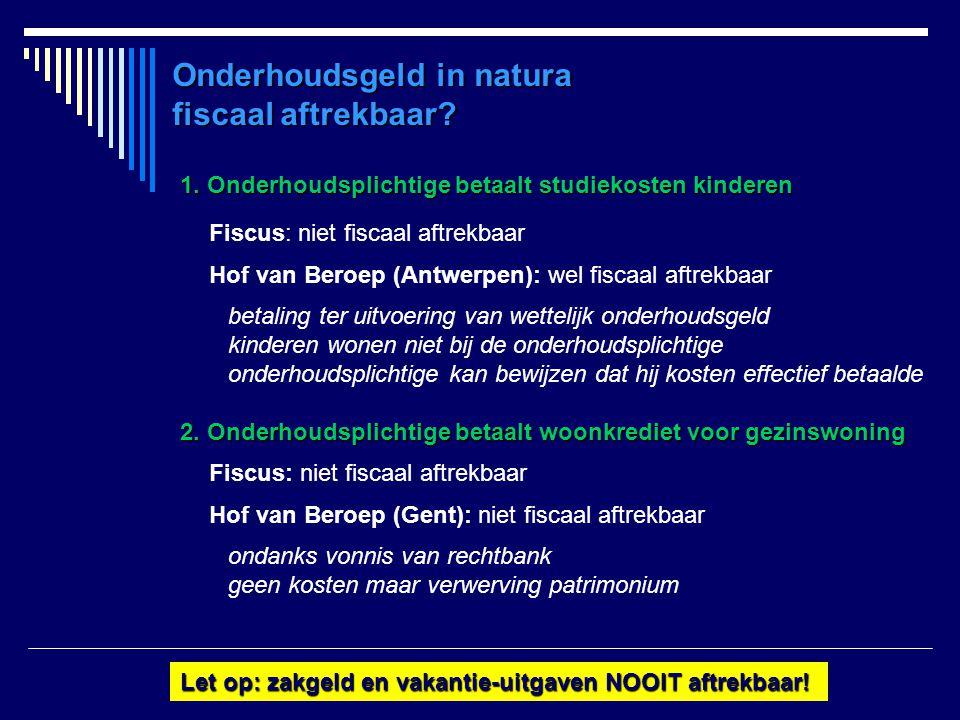 1. Onderhoudsplichtige betaalt studiekosten kinderen Fiscus: niet fiscaal aftrekbaar Hof van Beroep (Antwerpen): wel fiscaal aftrekbaar betaling ter u