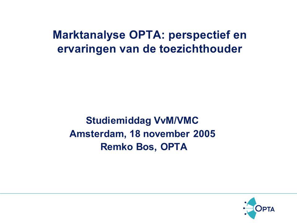Marktanalyse OPTA: perspectief en ervaringen van de toezichthouder Studiemiddag VvM/VMC Amsterdam, 18 november 2005 Remko Bos, OPTA