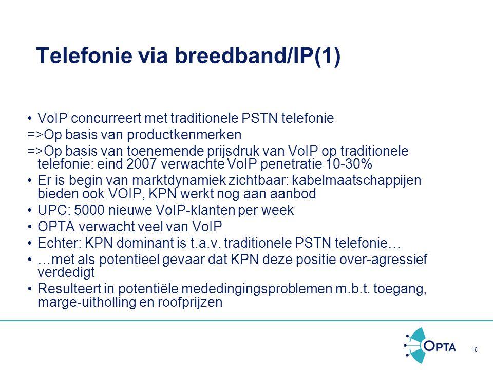 18 Telefonie via breedband/IP(1) VoIP concurreert met traditionele PSTN telefonie =>Op basis van productkenmerken =>Op basis van toenemende prijsdruk