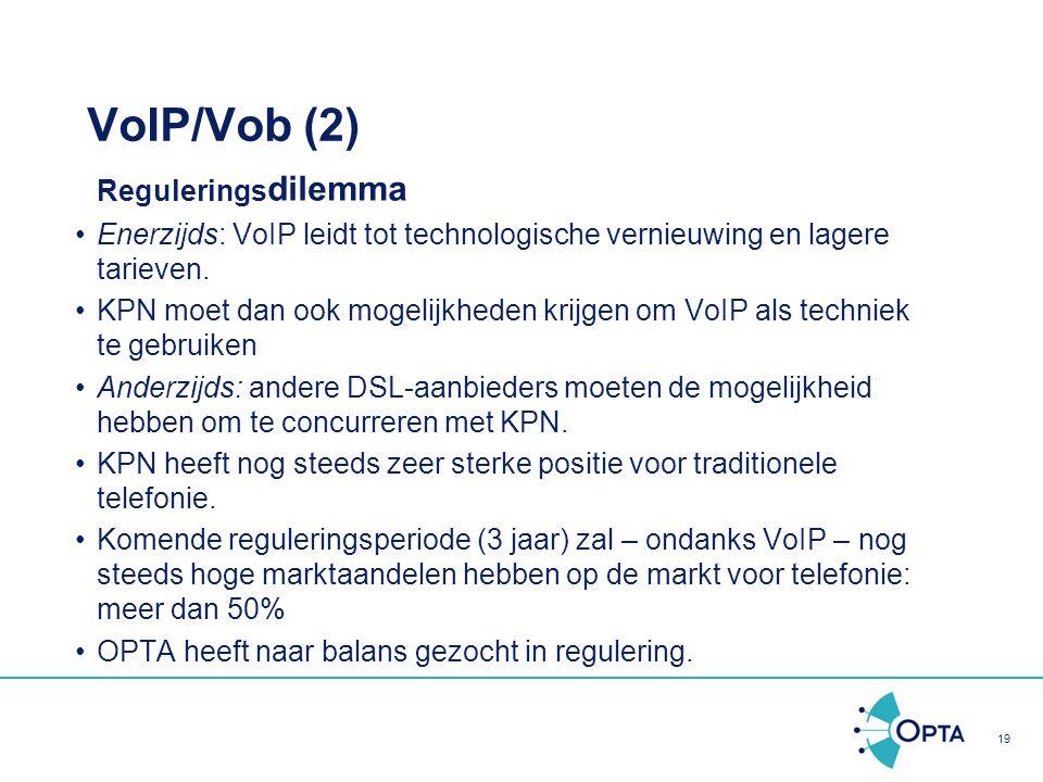 19 VoIP/Vob (2) Regulerings dilemma Enerzijds: VoIP leidt tot technologische vernieuwing en lagere tarieven. KPN moet dan ook mogelijkheden krijgen om