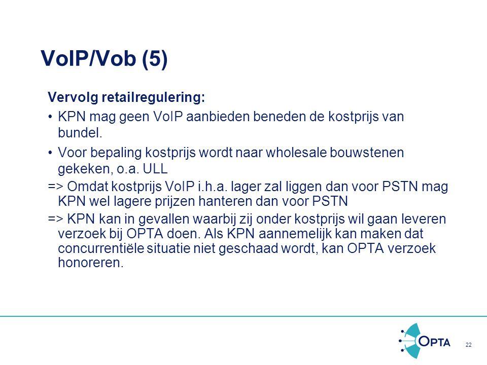 22 VoIP/Vob (5) Vervolg retailregulering: KPN mag geen VoIP aanbieden beneden de kostprijs van bundel. Voor bepaling kostprijs wordt naar wholesale bo