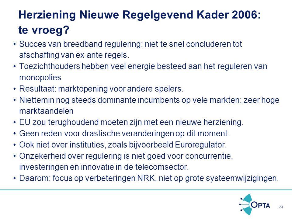 23 Herziening Nieuwe Regelgevend Kader 2006: te vroeg? Succes van breedband regulering: niet te snel concluderen tot afschaffing van ex ante regels. T