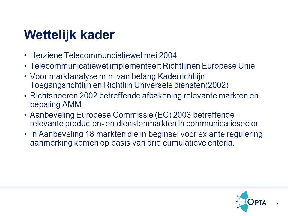 3 Wettelijk kader Herziene Telecommunciatiewet mei 2004 Telecommunicatiewet implementeert Richtlijnen Europese Unie Voor marktanalyse m.n. van belang