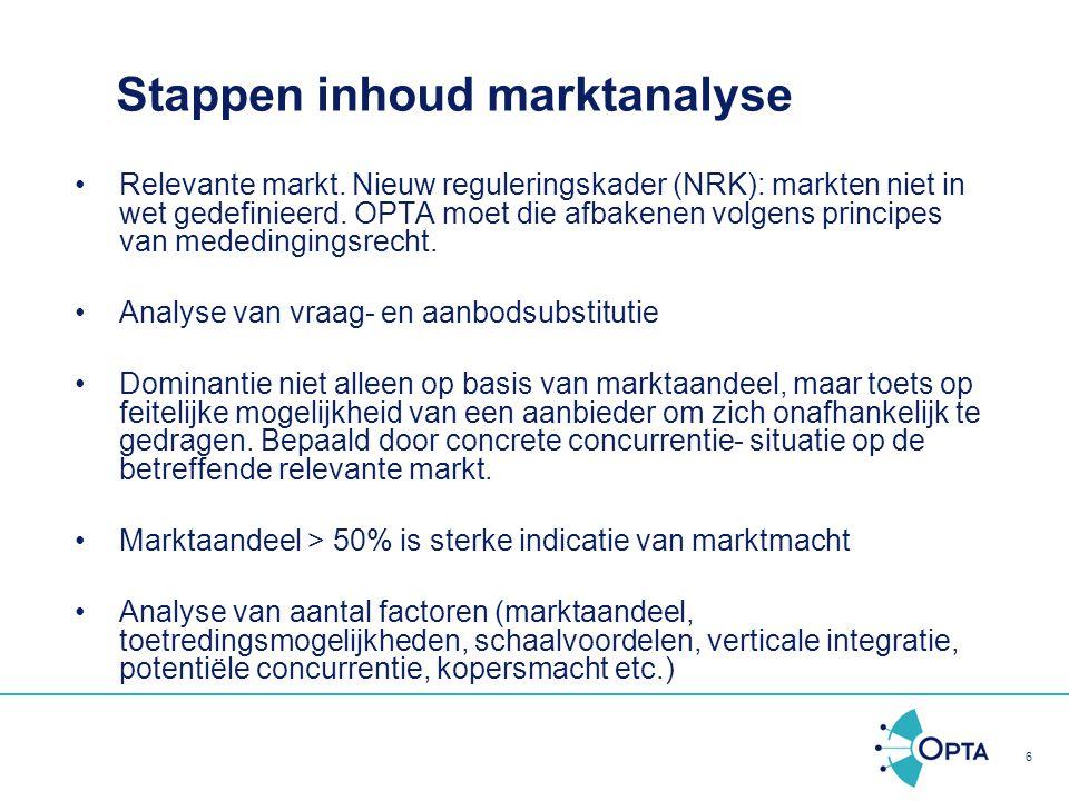 6 Stappen inhoud marktanalyse Relevante markt. Nieuw reguleringskader (NRK): markten niet in wet gedefinieerd. OPTA moet die afbakenen volgens princip