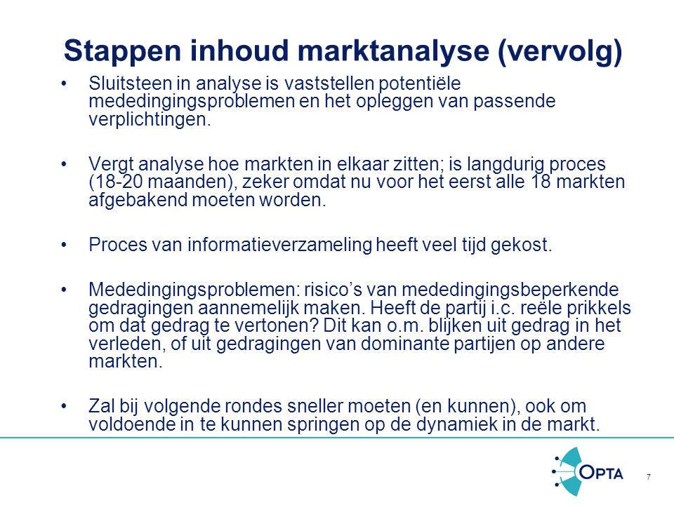 7 Stappen inhoud marktanalyse (vervolg) Sluitsteen in analyse is vaststellen potentiële mededingingsproblemen en het opleggen van passende verplichtin