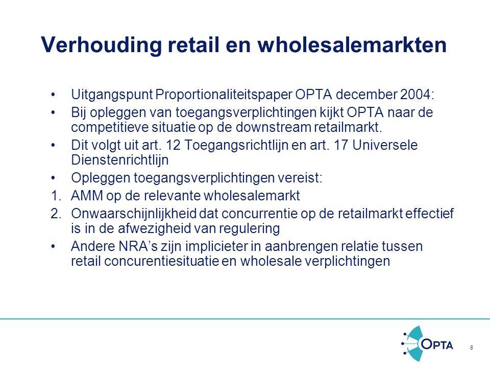 8 Verhouding retail en wholesalemarkten Uitgangspunt Proportionaliteitspaper OPTA december 2004: Bij opleggen van toegangsverplichtingen kijkt OPTA na