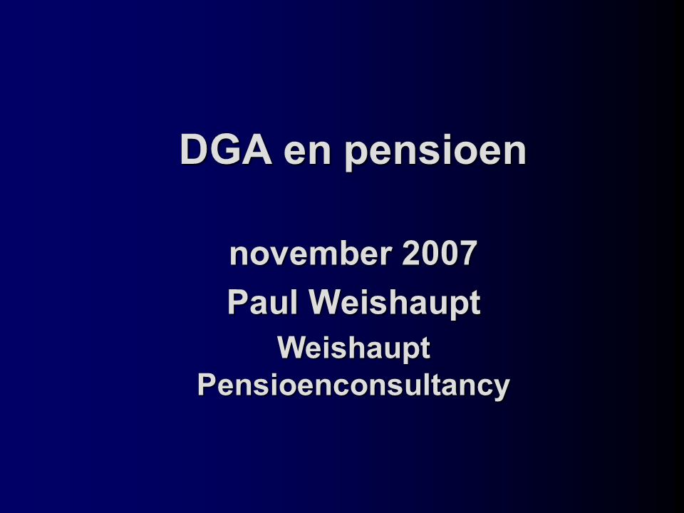 DGA en pensioen november 2007 Paul Weishaupt Weishaupt Pensioenconsultancy