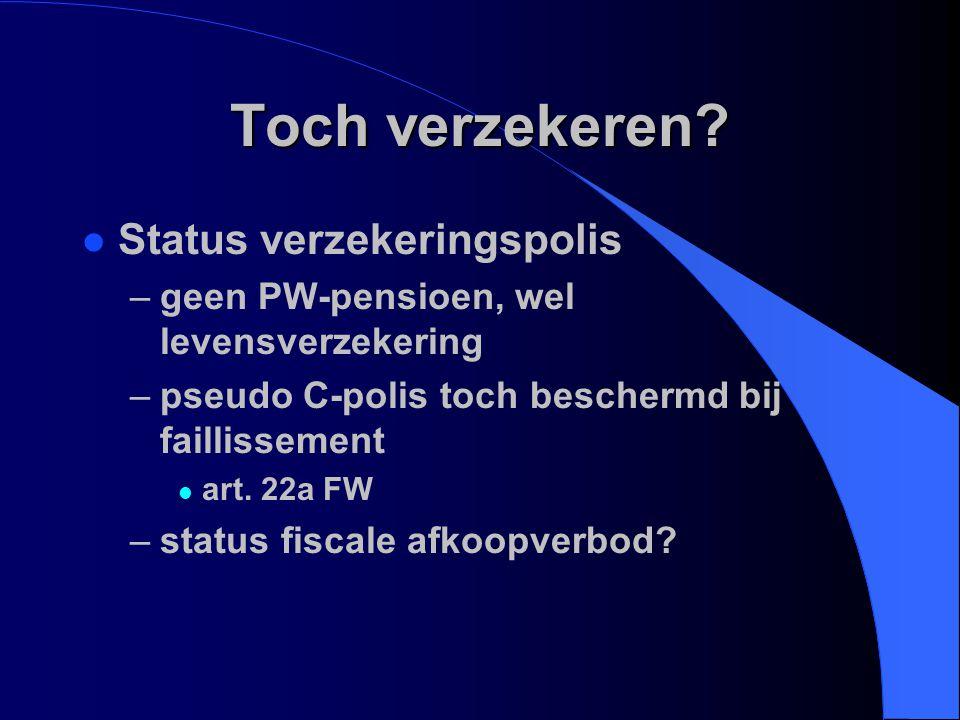 Toch verzekeren? l Status verzekeringspolis –geen PW-pensioen, wel levensverzekering –pseudo C-polis toch beschermd bij faillissement l art. 22a FW –s