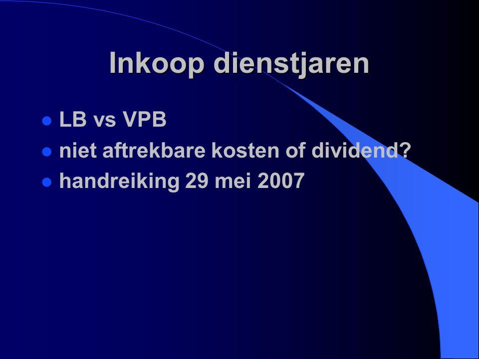 Inkoop dienstjaren l LB vs VPB l niet aftrekbare kosten of dividend? l handreiking 29 mei 2007