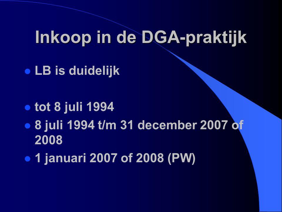 Inkoop in de DGA-praktijk l LB is duidelijk l tot 8 juli 1994 l 8 juli 1994 t/m 31 december 2007 of 2008 l 1 januari 2007 of 2008 (PW)