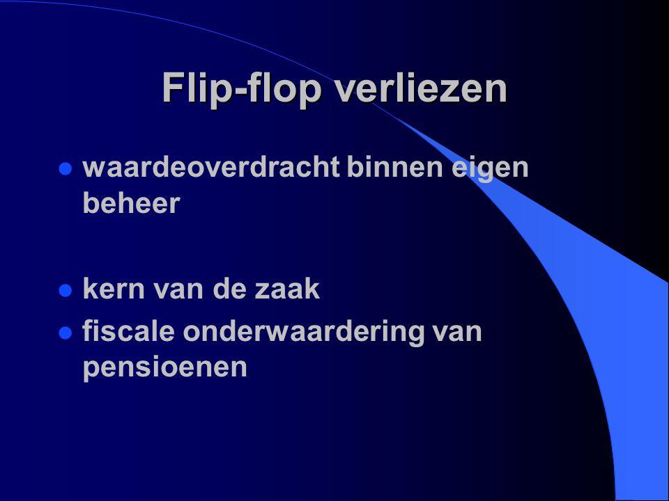 Flip-flop verliezen l waardeoverdracht binnen eigen beheer l kern van de zaak l fiscale onderwaardering van pensioenen