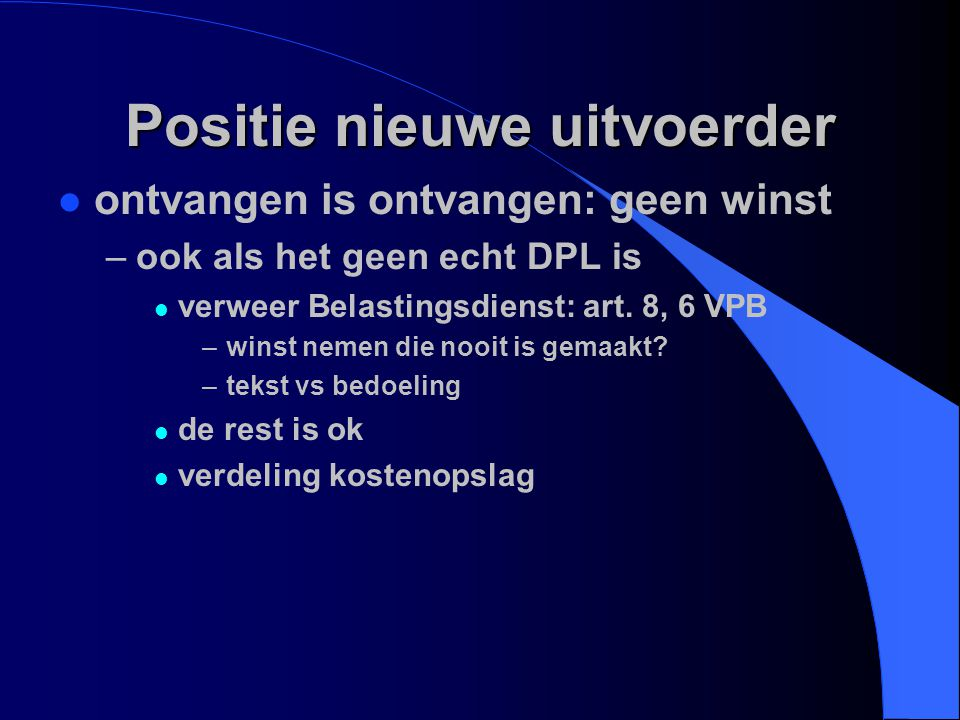 Positie nieuwe uitvoerder l ontvangen is ontvangen: geen winst –ook als het geen echt DPL is l verweer Belastingsdienst: art. 8, 6 VPB –winst nemen di