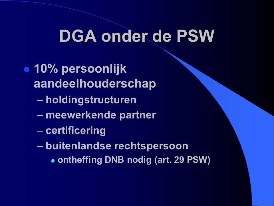 DGA onder de PSW l 10% persoonlijk aandeelhouderschap –holdingstructuren –meewerkende partner –certificering –buitenlandse rechtspersoon l ontheffing
