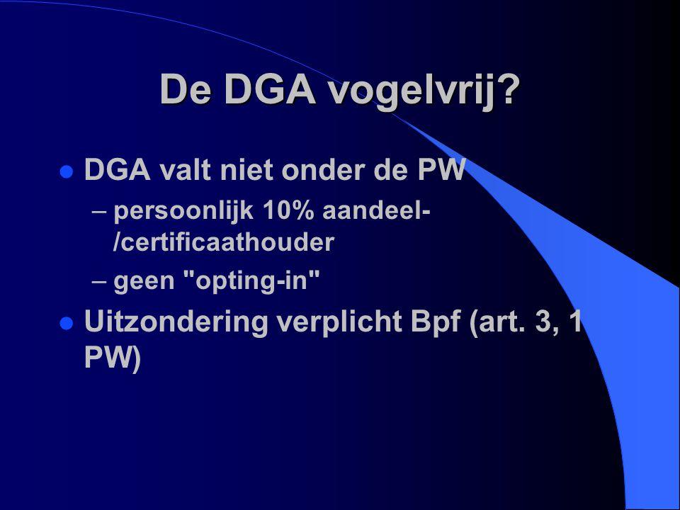 De DGA vogelvrij? l DGA valt niet onder de PW –persoonlijk 10% aandeel- /certificaathouder –geen