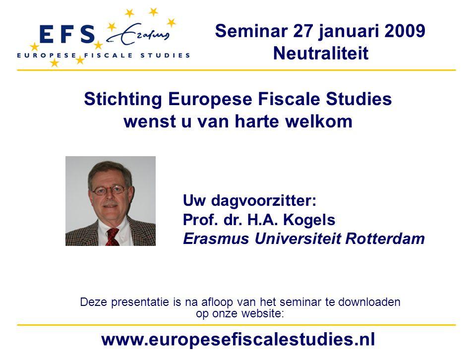 Seminar 27 januari 2009 Neutraliteit www.europesefiscalestudies.nl Stichting Europese Fiscale Studies wenst u van harte welkom Deze presentatie is na afloop van het seminar te downloaden op onze website: Uw dagvoorzitter: Prof.