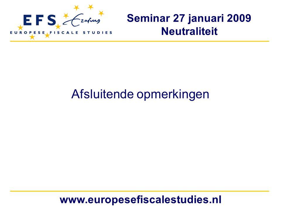 Seminar 27 januari 2009 Neutraliteit www.europesefiscalestudies.nl Afsluitende opmerkingen