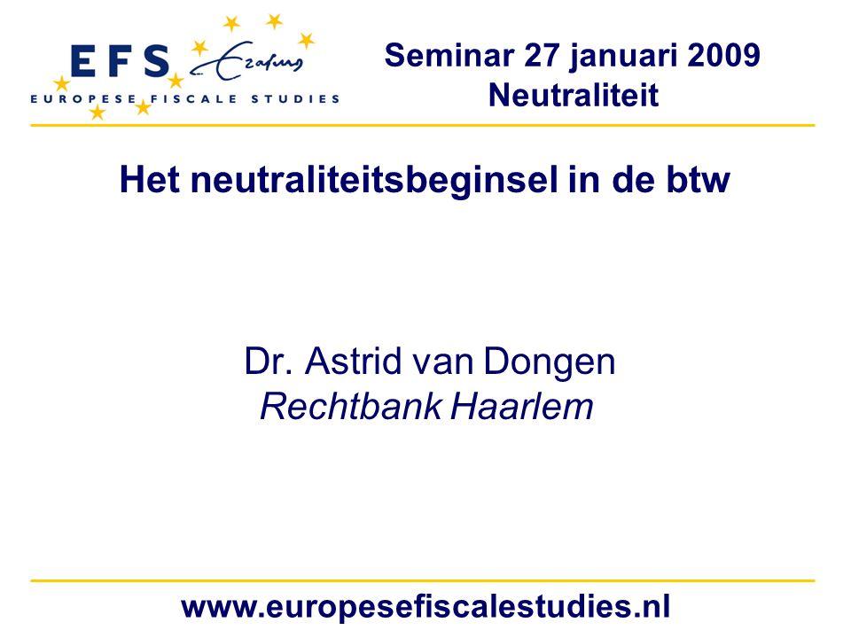 Seminar 27 januari 2009 Neutraliteit www.europesefiscalestudies.nl Het neutraliteitsbeginsel in de btw Dr.