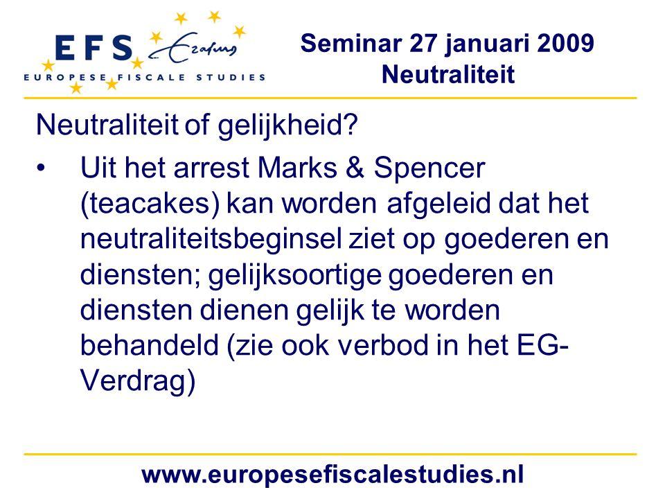 Seminar 27 januari 2009 Neutraliteit www.europesefiscalestudies.nl Neutraliteit of gelijkheid.