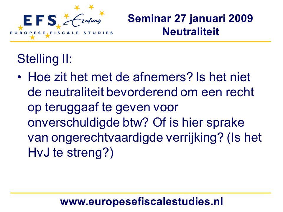 Seminar 27 januari 2009 Neutraliteit www.europesefiscalestudies.nl Stelling II: Hoe zit het met de afnemers.