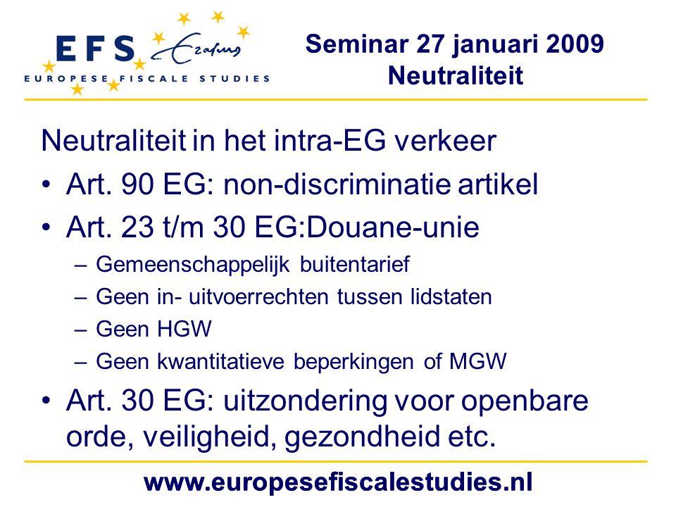 Seminar 27 januari 2009 Neutraliteit www.europesefiscalestudies.nl Neutraliteit in het intra-EG verkeer Art.