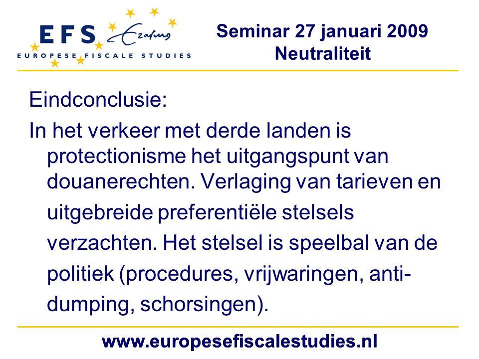 Seminar 27 januari 2009 Neutraliteit www.europesefiscalestudies.nl Eindconclusie: In het verkeer met derde landen is protectionisme het uitgangspunt van douanerechten.