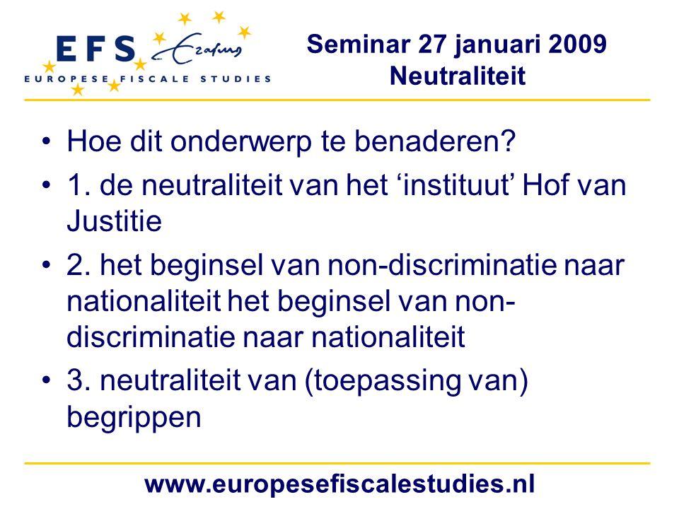 Seminar 27 januari 2009 Neutraliteit www.europesefiscalestudies.nl Hoe dit onderwerp te benaderen.