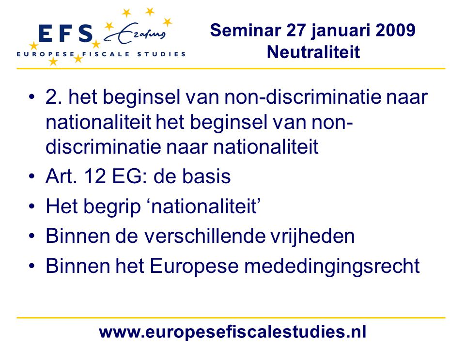 Seminar 27 januari 2009 Neutraliteit www.europesefiscalestudies.nl 2.