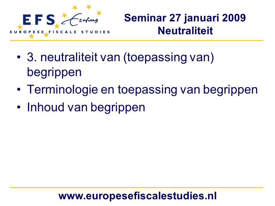 Seminar 27 januari 2009 Neutraliteit www.europesefiscalestudies.nl 3.