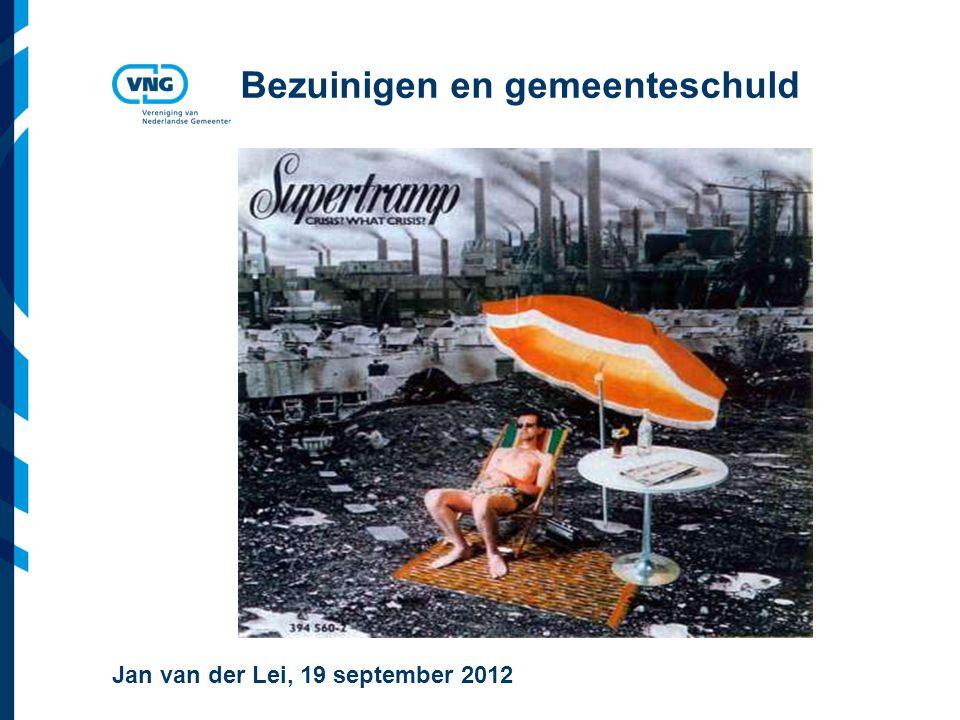 Vereniging van Nederlandse Gemeenten Bezuinigen en gemeenteschuld Jan van der Lei, 19 september 2012