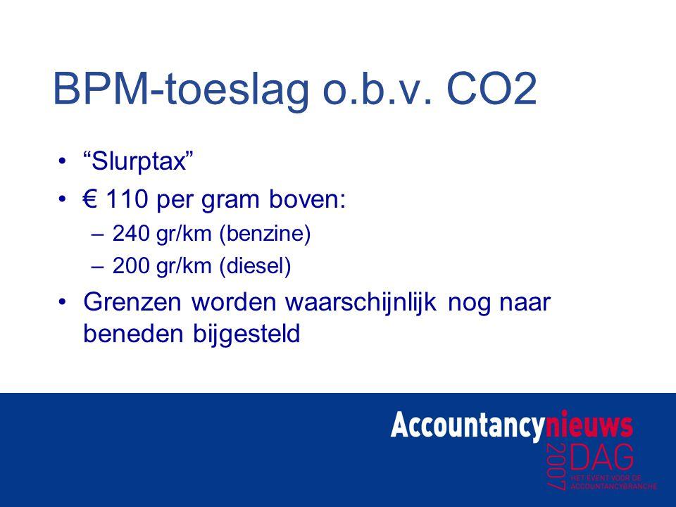 """BPM-toeslag o.b.v. CO2 """"Slurptax"""" € 110 per gram boven: –240 gr/km (benzine) –200 gr/km (diesel) Grenzen worden waarschijnlijk nog naar beneden bijges"""