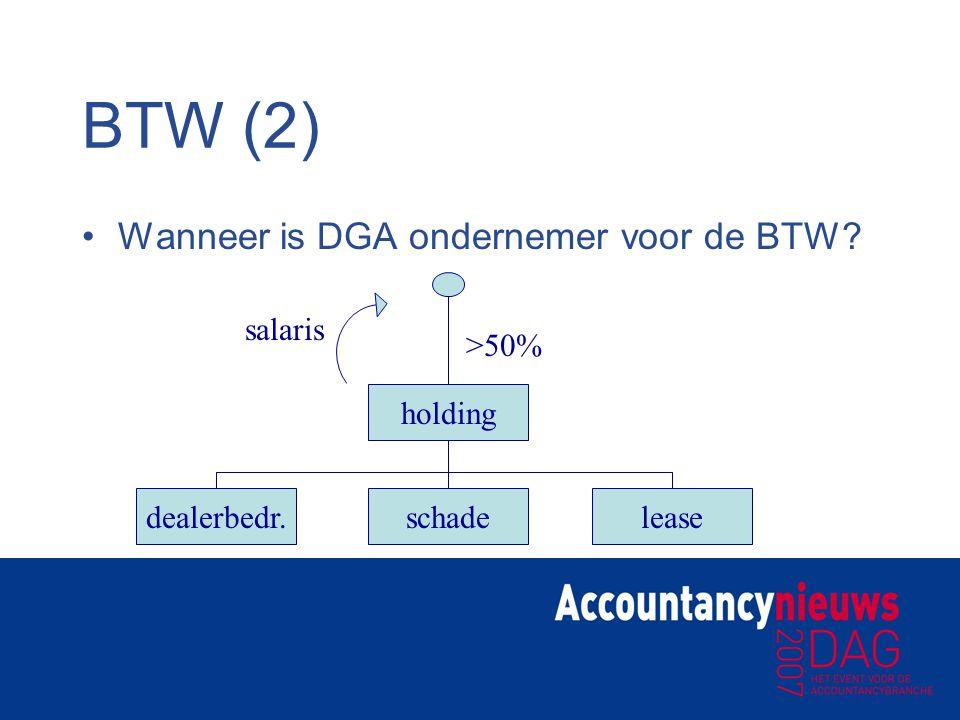 BTW (2) Wanneer is DGA ondernemer voor de BTW? holding dealerbedr.leaseschade >50% salaris