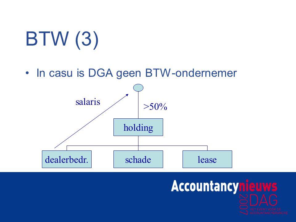 BTW (3) In casu is DGA geen BTW-ondernemer holding dealerbedr.leaseschade >50% salaris