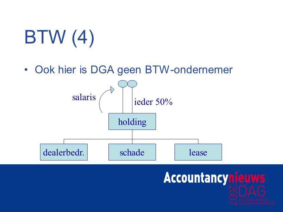 BTW (4) Ook hier is DGA geen BTW-ondernemer holding dealerbedr.leaseschade ieder 50% salaris