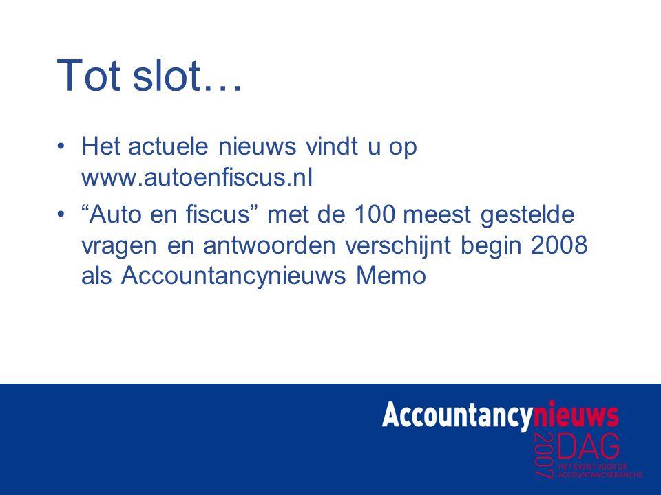 """Tot slot… Het actuele nieuws vindt u op www.autoenfiscus.nl """"Auto en fiscus"""" met de 100 meest gestelde vragen en antwoorden verschijnt begin 2008 als"""