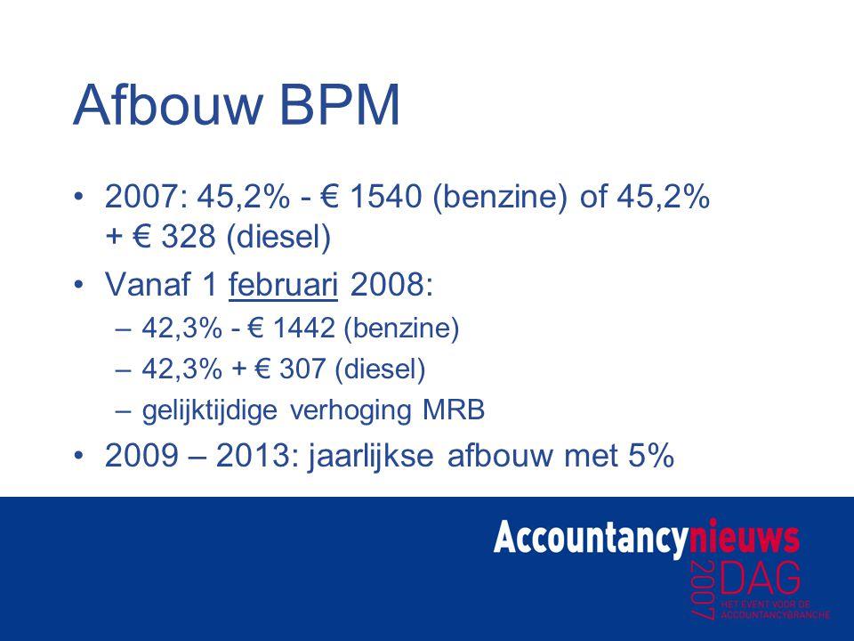 Afbouw BPM 2007: 45,2% - € 1540 (benzine) of 45,2% + € 328 (diesel) Vanaf 1 februari 2008: –42,3% - € 1442 (benzine) –42,3% + € 307 (diesel) –gelijkti
